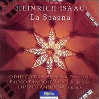 Isaac: La Spagna - Liuwe Tamminga (organ); Paolo Pandolfo (viola da gamba); Odhecaton (choir, chorus); Paolo da Col (conductor)