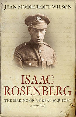 Isaac Rosenberg: The Making Of A Great War Poet - Moorcroft Wilson, Jean