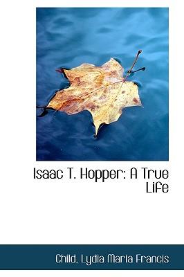 Isaac T. Hopper: A True Life - Lydia Maria Francis, Child