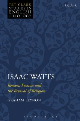 Isaac Watts: Reason, Passion and the Revival of Religion - Beynon, Graham, and Kilby, Karen (Editor), and Higton, Michael (Editor)