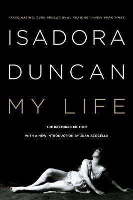 Isadora Duncan: My Life - Duncan, Isadora, and Acocella, Joan (Introduction by)