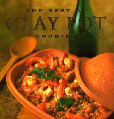 The Best of Clay Pot Cooking - Jacobi, Elizabeth, and Jacobi, Dana, and Watt, Elizabeth (Photographer)