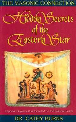 Hidden Secrets of the Eastern Star: The Masonic Connection - Burns, Cathy