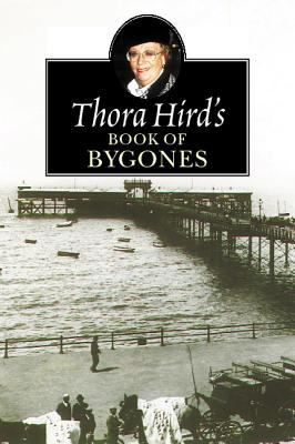 Thora Hird's Book of Bygones - Hird, Thora, and Barr, Liz