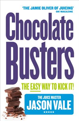 Chocolate Busters: The Easy Way to Kick It! - Vale, Jason