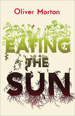 Eating the Sun: How Plants Power the Planet - Morton, Oliver