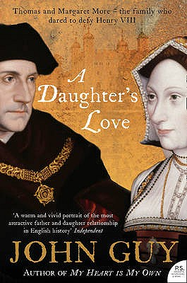 A Daughter's Love: Thomas and Margaret More - Guy, John