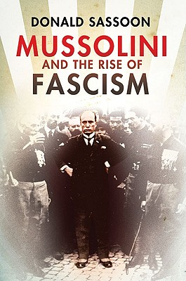 Mussolini and the Rise of Fascism - Sassoon, Donald