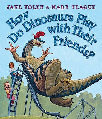 How Do Dinosaurs Play with Their Friends? - Yolen, Jane