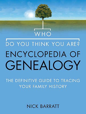 """""""Who Do You Think You Are?"""" Encyclopedia of Genealogy: The Definitive Reference Guide to Tracing Your Family History - Barratt, Nick"""