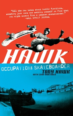 Hawk: Occupation Skateboarder - Hawk, Tony, and Mortimer, Sean