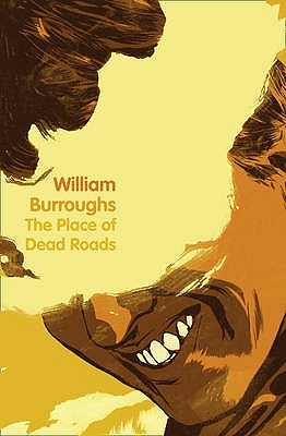 The Place of Dead Roads - Burroughs, William