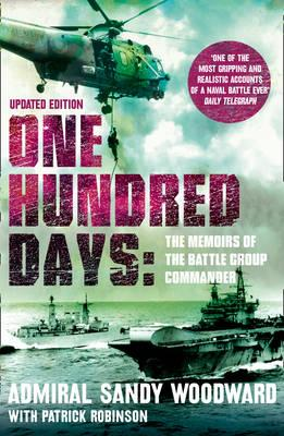 One Hundred Days: The Memoirs of the Falklands Battle Group Commander - Woodward, Sandy, and Robinson, Patrick