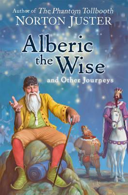 Alberic the Wise and Other Journeys - Juster, Norton