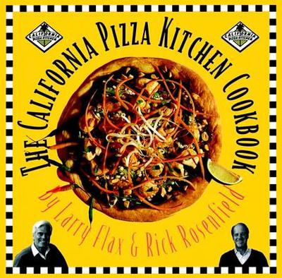 The California Pizza Kitchen Cookbook - Flax, Larry, and Rosenfield, Rick