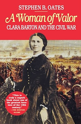 A Woman of Valor: Clara Barton and the Civil War - Oates, Stephen B