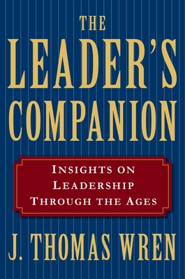 The Leader's Companion: Insights on Leadership Through the Ages - Wren, J Thomas (Editor)