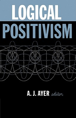 Logical Positivism - Ayer, A J, and Edwards, Paul (Preface by)