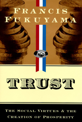 Trust: The Social Virtues and the Creation of Prosperity - Fukuyama, Francis