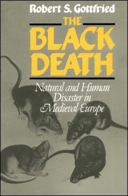 The Black Death: Natural and Human Disaster in Medieval Europe - Gottfried, Robert Steven, and Corzine, Phyllis