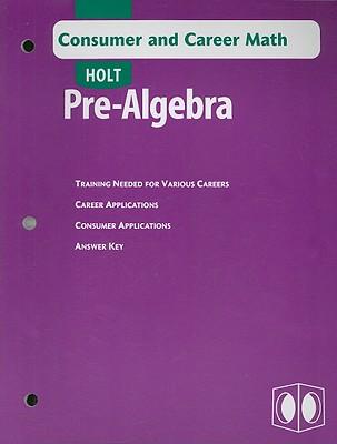 Holt Pre-Algebra Consumer and Career Math - Holt Rinehart & Winston (Creator)