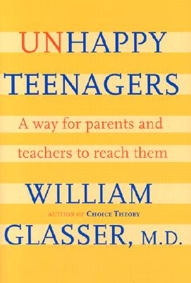 Unhappy Teenagers: A Way for Parents and Teachers to Reach Them - Glasser, William, M.D.
