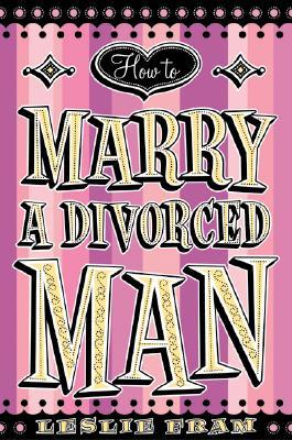 How to Marry a Divorced Man - Fram, Leslie