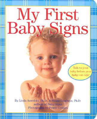 My First Baby Signs - Goodwyn, Susan, Ph.D., and Gentieu, Penny (Photographer)