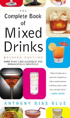 Complete Book of Mixed Drinks, the (Revised Edition): More Than 1,000 Alcoholic and Nonalcoholic Cocktails - Blue, Anthony Dias, and Dias Blue, Anthony