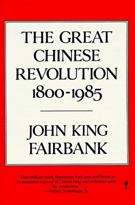 The Great Chinese Revolution: 1800-1985 - Fairbank, John King
