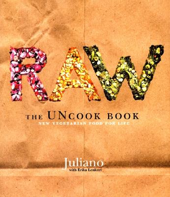 Raw: The Uncook Book: New Vegetarian Food for Life - Juliano, and Lenkert, Erika