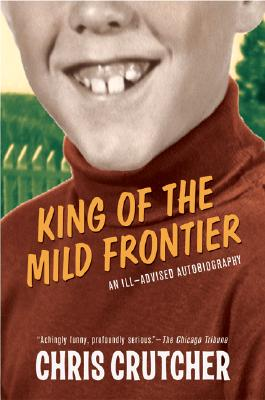 King of the Mild Frontier: An Ill-Advised Autobiography - Crutcher, Chris