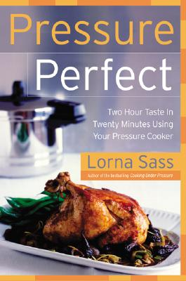 Pressure Perfect: Two Hour Taste in Twenty Minutes Using Your Pressure Cooker - Sass, Lorna J