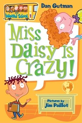 My Weird School #1: Miss Daisy Is Crazy! - Gutman, Dan (Illustrator), and Paillot, Jim (Illustrator)