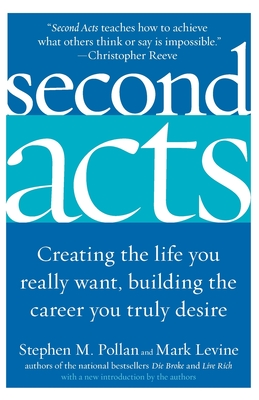 Second Acts: Creating the Life You Really Want, Building the Career You Truly Desire - Pollan, Stephen M, and Levine, Mark