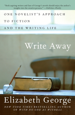 Write Away: One Novelist's Approach to Fiction and the Writing Life - George, Elizabeth