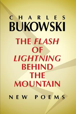 The Flash of Lightning Behind the Mountain: New Poems - Bukowski, Charles