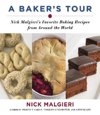 A Baker's Tour: Nick Malgieri's Favorite Baking Recipes from Around the World - Malgieri, Nick, and Eckerle, Tom (Photographer)