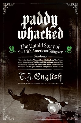 Paddy Whacked: The Untold Story of the Irish American Gangster - English, T J