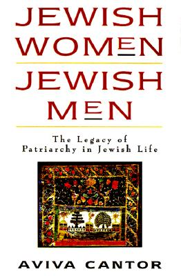 Jewish Women/Jewish Men: The Legacy of Patriarchy in Jewish Life - Cantor, Aviva, and Callahan