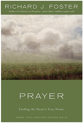 Prayer - 10th Anniversary Edition: Finding the Heart's True Home - Foster, Richard J, and Zondervan Publishing