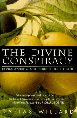 The Divine Conspiracy: Rediscovering Our Hidden Life in God - Willard, Dallas, Professor, and Foster, Richard J (Foreword by)