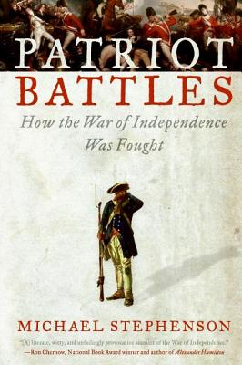 Patriot Battles: How the War of Independence Was Fought - Stephenson, Michael