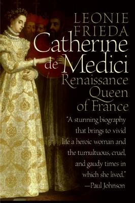 Catherine de Medici: Renaissance Queen of France - Frieda, Leonie