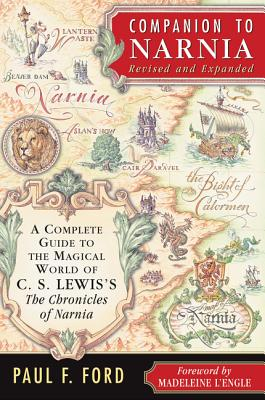 Companion to Narnia: A Complete Guide to the Magical World of C.S. Lewis's the Chronicles of Narnia - Ford, Paul F, and Cauley, Lorinda Bryan (Illustrator), and L'Engle, Madeleine (Foreword by)