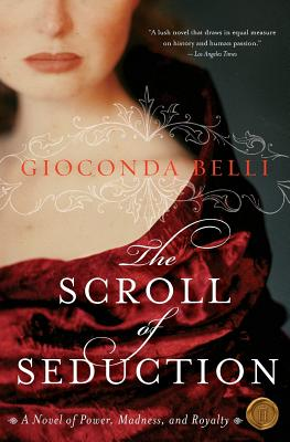 The Scroll of Seduction: A Novel of Power, Madness, and Royalty - Belli, Gioconda