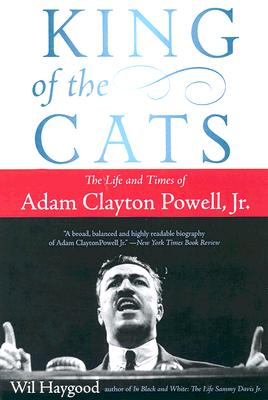 King of the Cats: The Life and Times of Adam Clayton Powell, Jr. - Haygood, Wil