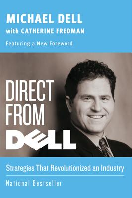 Direct from Dell: Strategies That Revolutionized an Industry - Dell, Michael, and Fredman, Catherine
