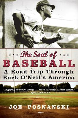 The Soul of Baseball: A Road Trip Through Buck O'Neil's America - Posnanski, Joe
