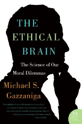 The Ethical Brain: The Science of Our Moral Dilemmas - Gazzaniga, Michael S